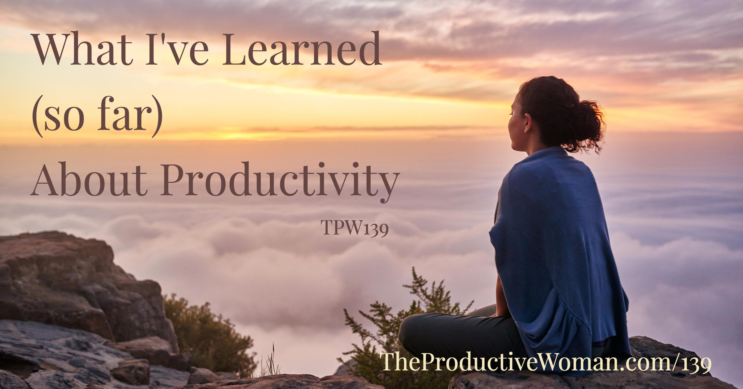 About Productivity what i've learned about productivity - tpw139 - the