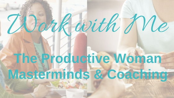 work with me at The Productive Woman mastermind or coaching