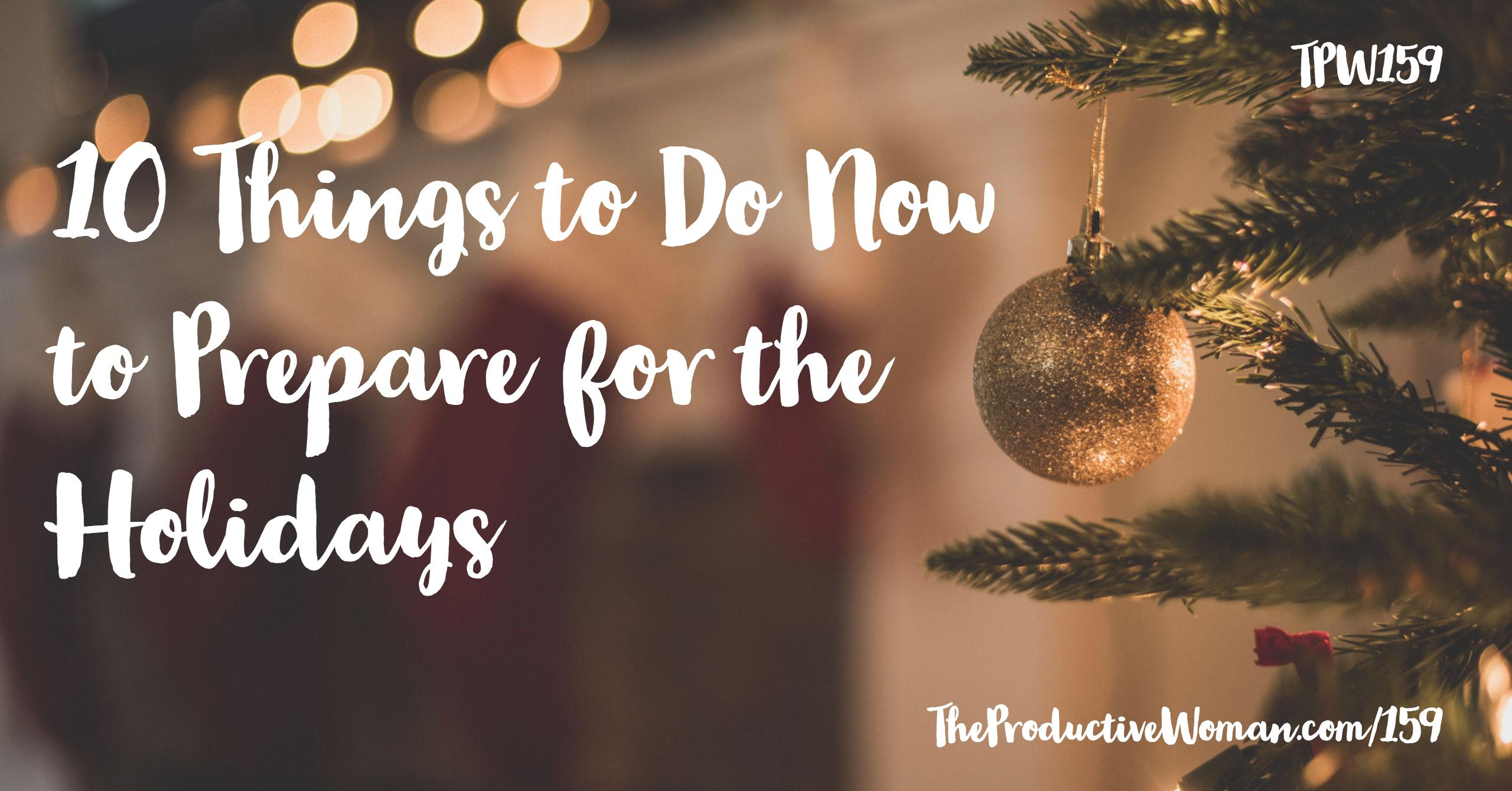 9f6768d6f4358 10 Things to Do Now to Prepare for the Holidays - TPW159 - The Productive  Woman