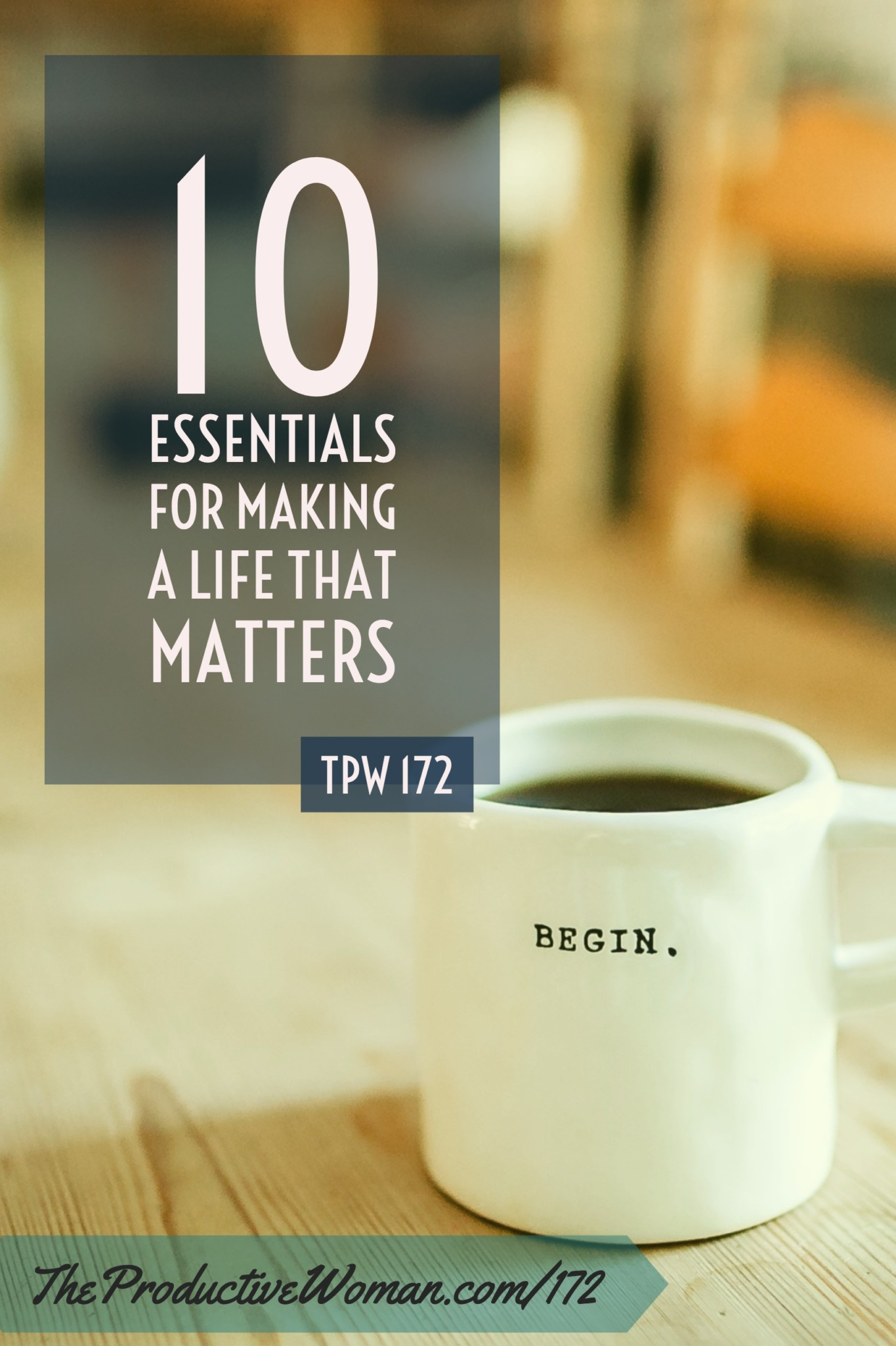In episode 172 of The Productive Woman podcast, we're looking at some of the essentials for making a life that matters. Find more at TheProductiveWoman.com/172.