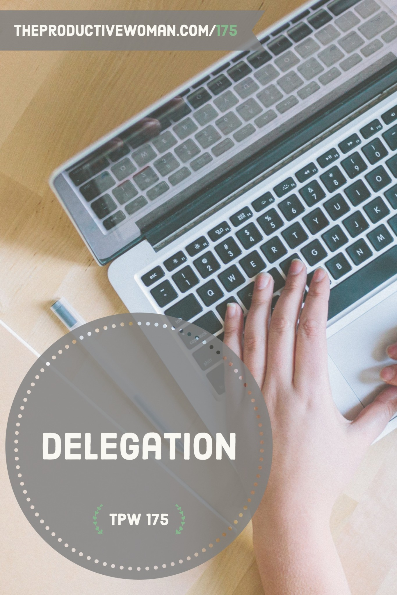 Episode 175 of The Productive Woman podcast takes a look at the why and how of delegating as a key productivity skill. Find more at TheProductiveWoman.com/175.