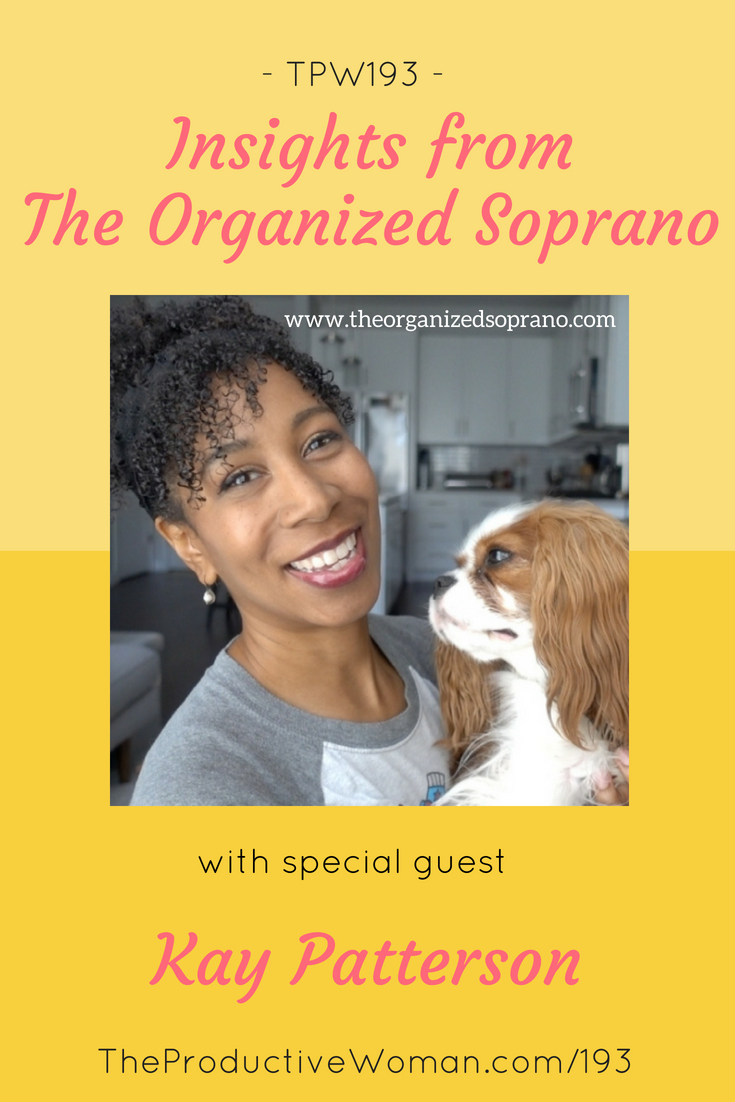 Episode 193 of The Productive Woman podcast features my conversation with professional organizer and active singer Kay Patterson, known on YouTube as The Organized Soprano. Find more at TheProductiveWoman.com/193.