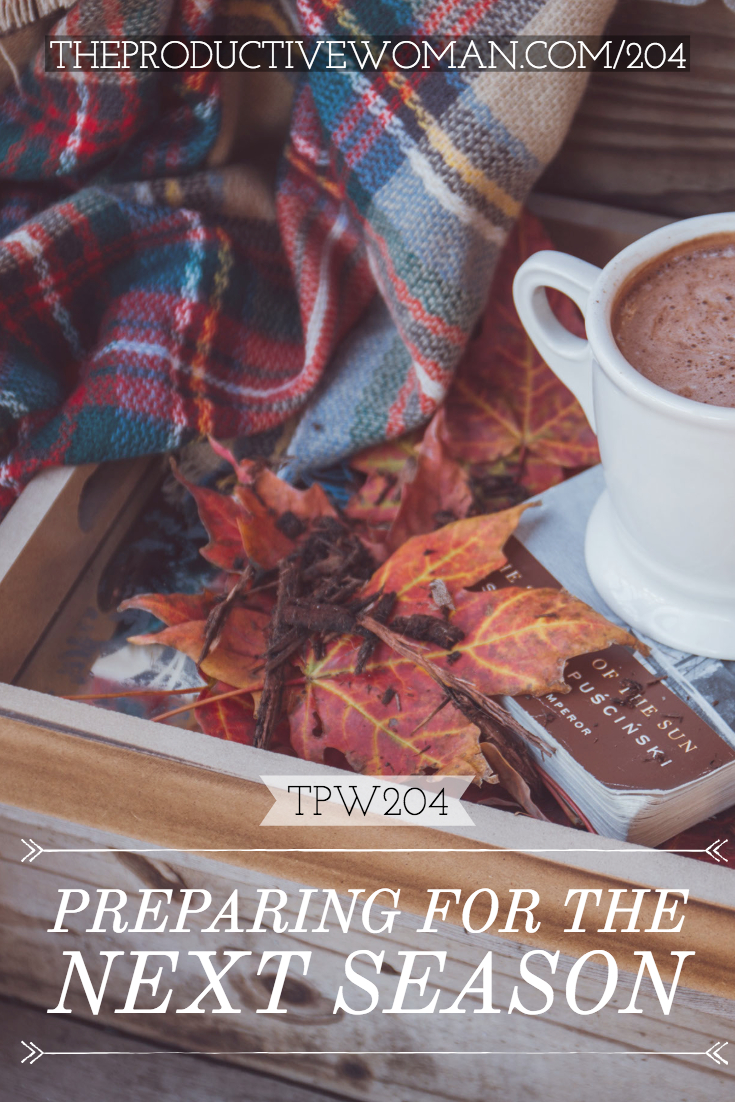 Whether moving from summer to fall, or winter to summer, what are some steps we can take to prepare to make the change of seasons go more smoothly? Find more at TheProductiveWoman.com/204.