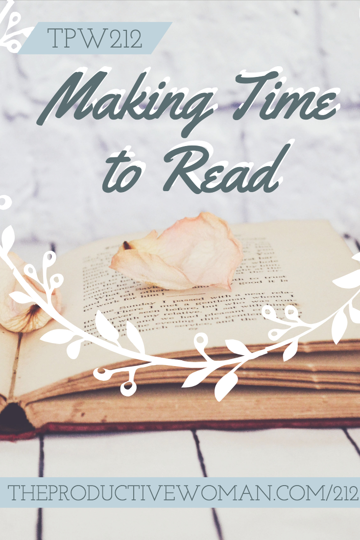 Reading helps us make a life that matters. Why we should make time for reading, and how to do it. Episode 212 of The Productive Woman podcast. Find more at TheProductiveWoman.com/212.