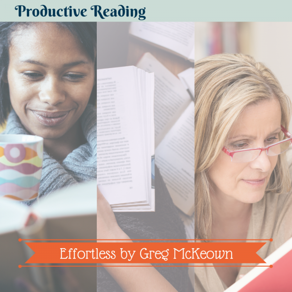 productive reading - effortless by Greg McKeown